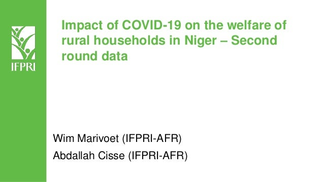 Impact of COVID-19 on the welfare of rural households in Niger – Second round data Wim Marivoet (IFPRI-AFR) Abdallah Cisse...