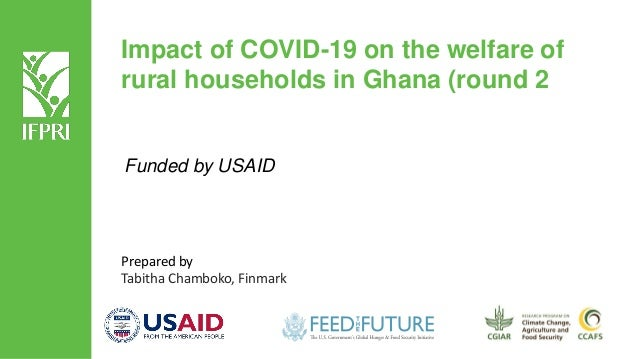 Impact of COVID-19 on the welfare of rural households in Ghana (round 2 Funded by USAID Prepared by Tabitha Chamboko, Finm...