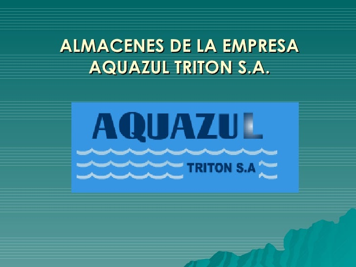 ALMACENES DE LA EMPRESA AQUAZUL TRITON S.A.