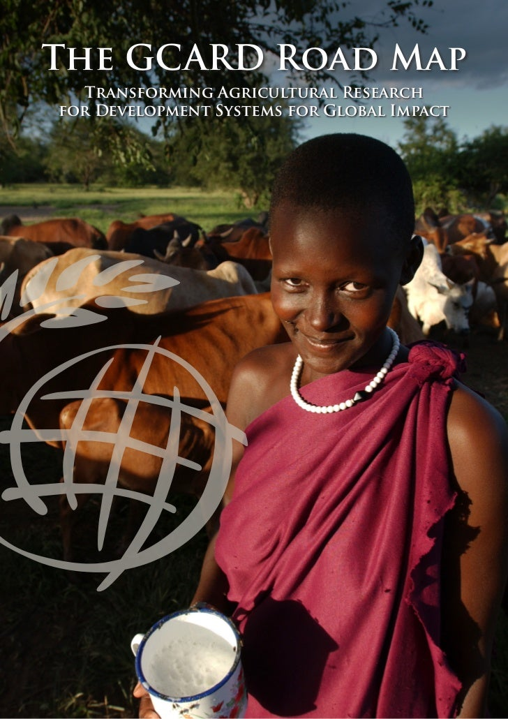 The GCARD Road Map  Transforming Agricultural Researchfor Development Systems for Global Impact