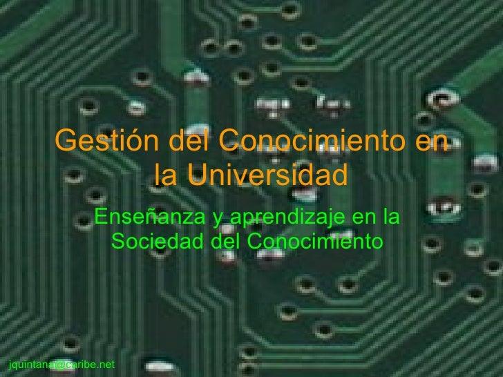 Gestión del Conocimiento en la Universidad Enseñanza y aprendizaje en la Sociedad del Conocimiento