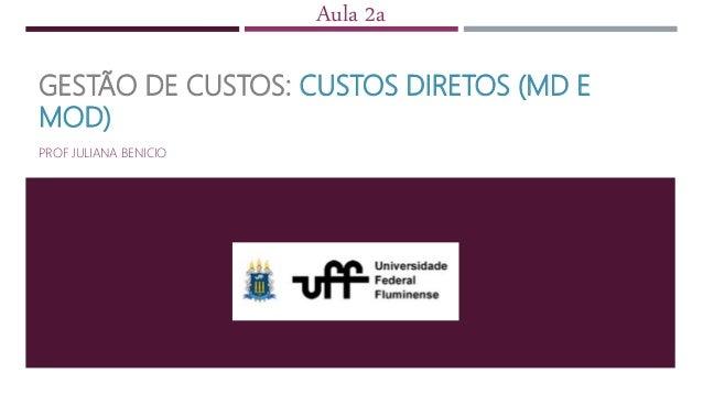 GESTÃO DE CUSTOS: CUSTOS DIRETOS (MD E MOD) PROF JULIANA BENICIO Aula 2a