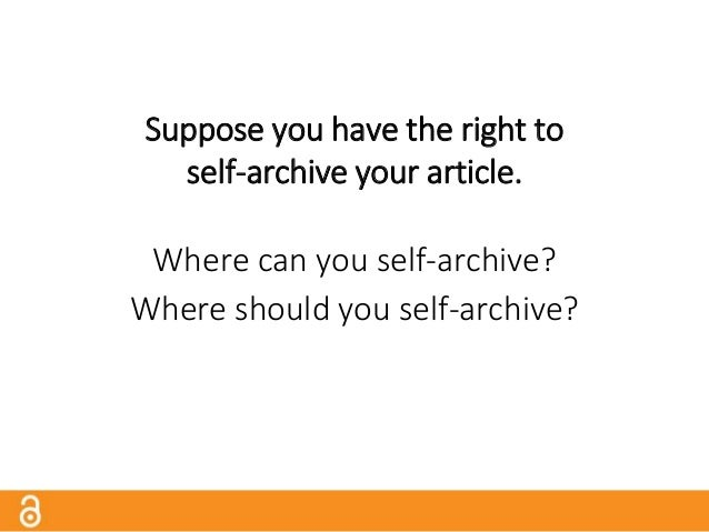 Where to Self-Archive? Institutional Repositories An institutional repository (IR) is an online database offered by an ins...
