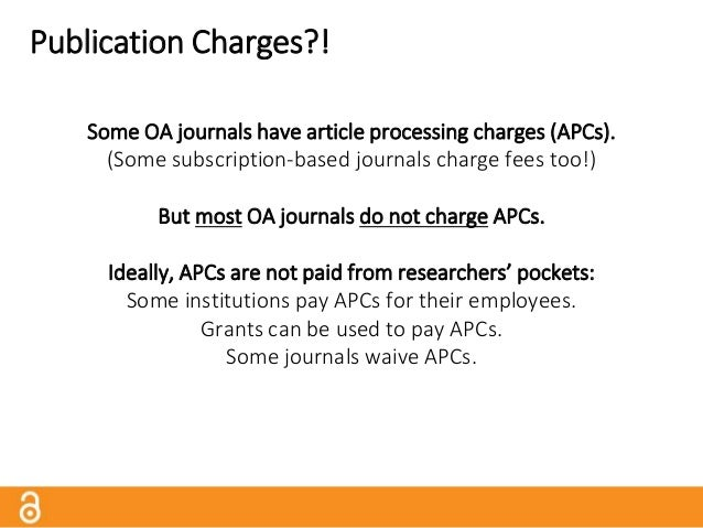 APCs ≠ Vanity Publishing Some people worry: Are APCs tantamount to vanity publishing? NO! At reputable and honest journals...