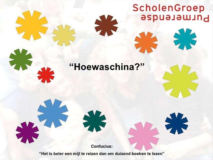 """""""Hoewaschina?""""                               Confucius: """"Het is beter een mijl te reizen dan om duizend boeken te lezen"""""""