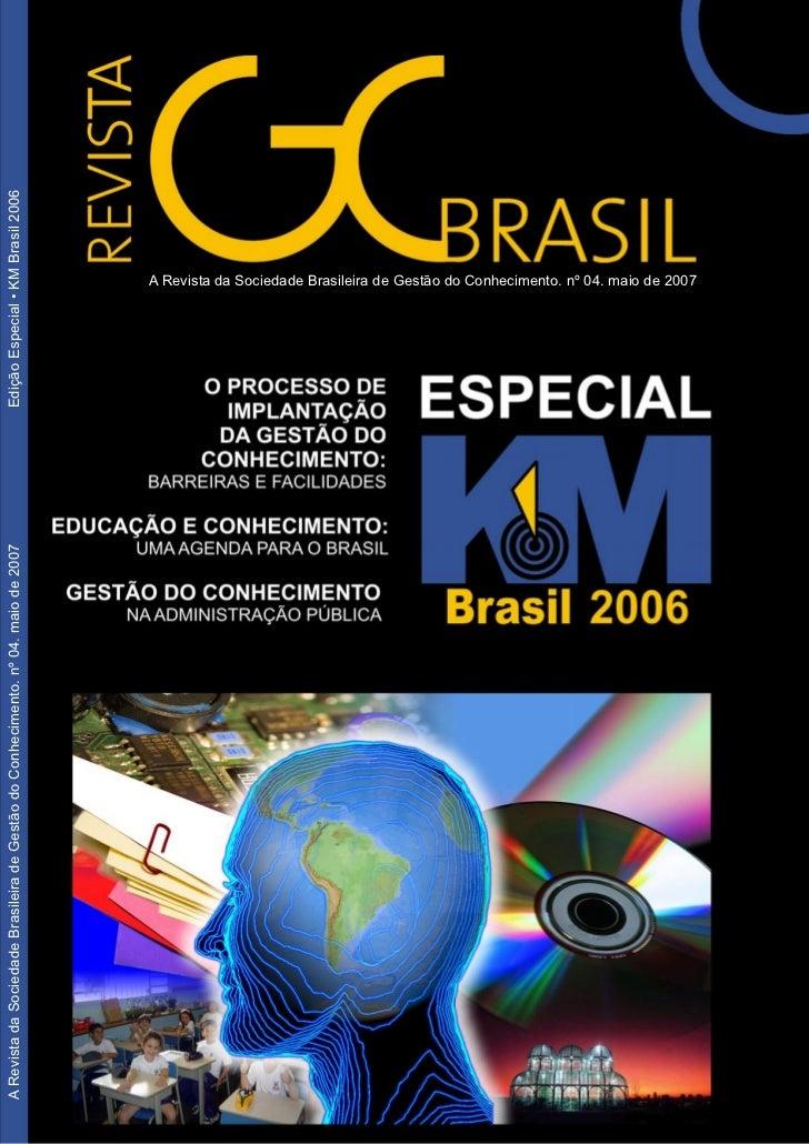 A Revista da Sociedade Brasileira de Gestão do Conhecimento. nº 04. maio de 2007   Edição Especial • KM Brasil 2006       ...