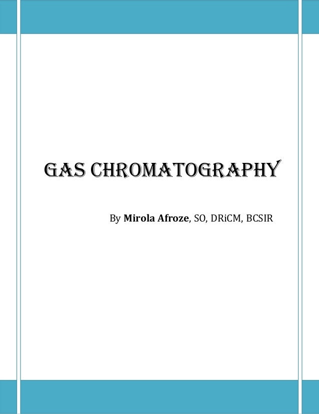 GAS CHROMATOGRAPHY By Mirola Afroze, SO, DRiCM, BCSIR