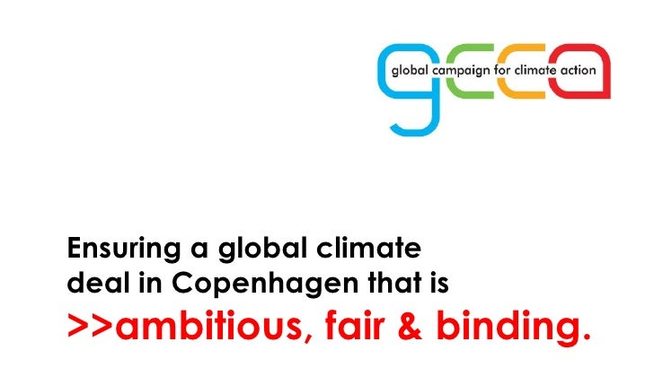 Ensuring a global climate deal in Copenhagen that is  >>ambitious, fair & binding.