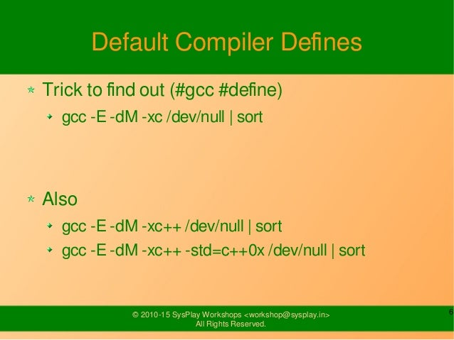 6© 2010-15 SysPlay Workshops <workshop@sysplay.in> All Rights Reserved. Default Compiler Defines Trick to find out (#gcc #...