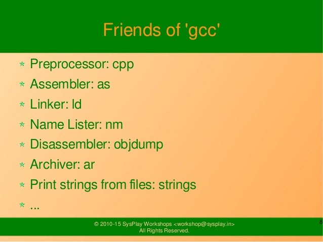 8© 2010-15 SysPlay Workshops <workshop@sysplay.in> All Rights Reserved. Friends of 'gcc' Preprocessor: cpp Assembler: as L...