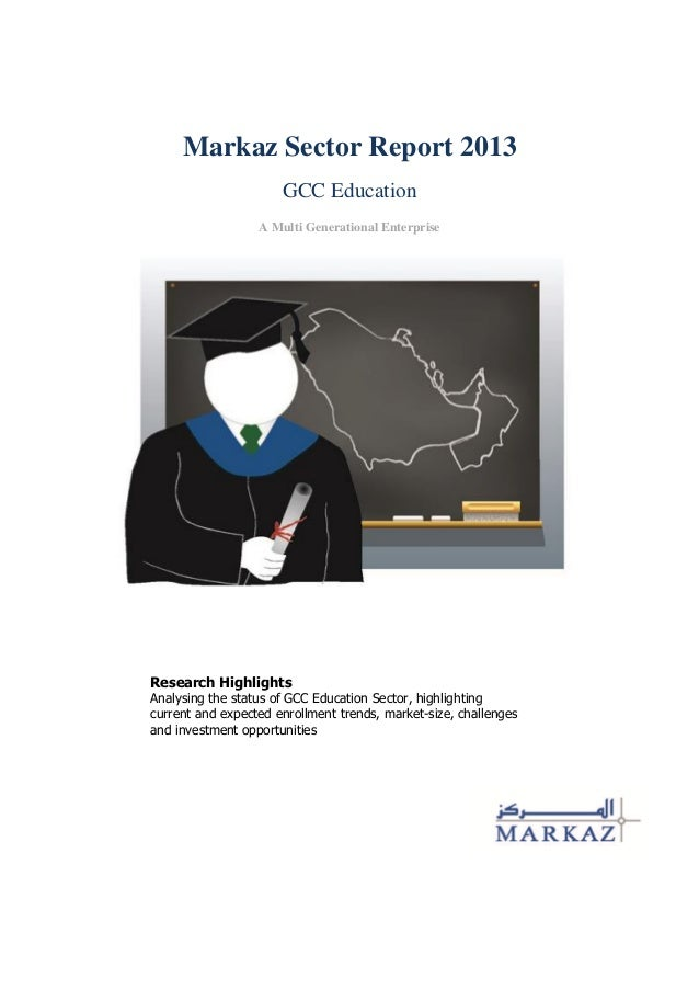 Markaz Sector Report 2013 GCC Education A Multi Generational Enterprise Research Highlights Analysing the status of GCC Ed...