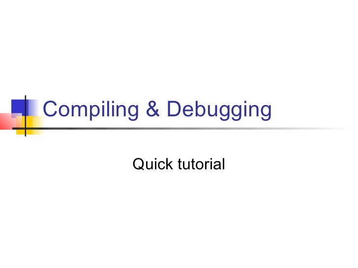Compiling & Debugging        Quick tutorial