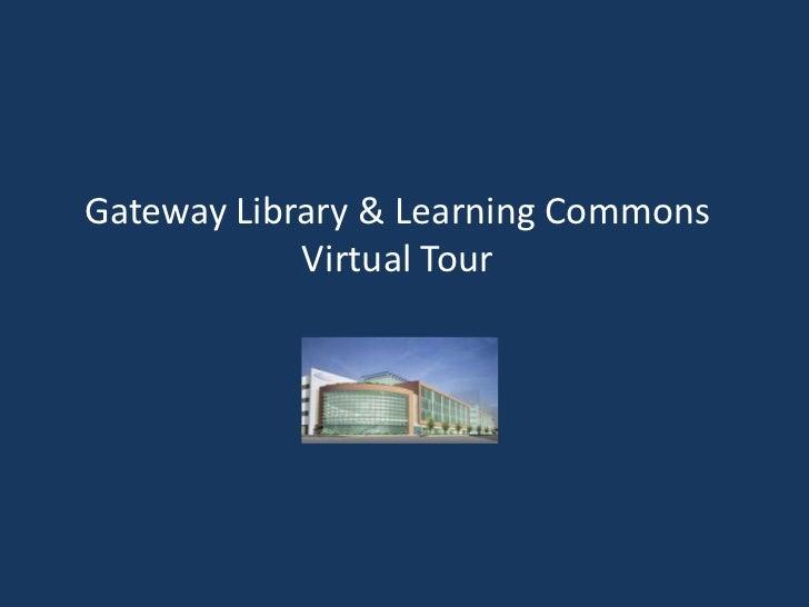 Gateway Library & Learning Commons            Virtual Tour