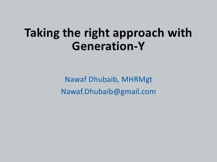 Taking the right approach with         Generation-Y       Nawaf Dhubaib, MHRMgt      Nawaf.Dhubaib@gmail.com