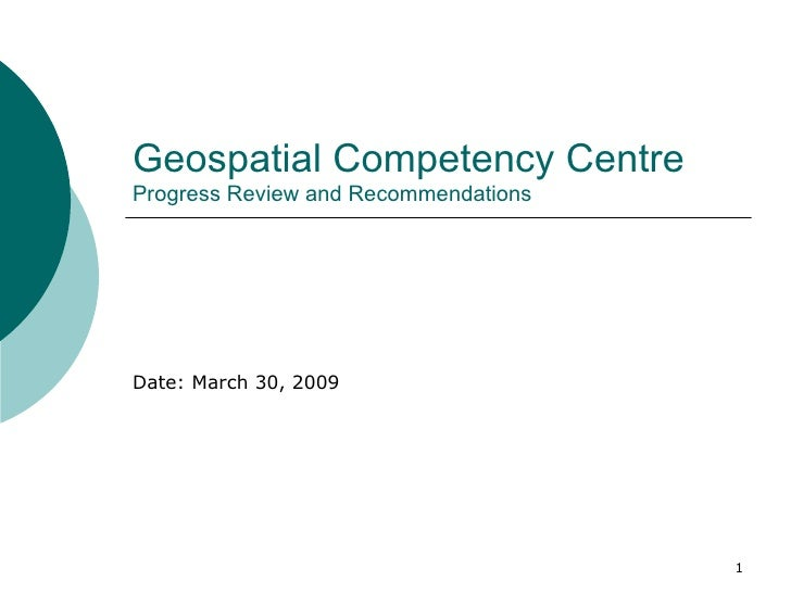 Date: March 30, 2009 Geospatial Competency Centre   Progress Review and Recommendations