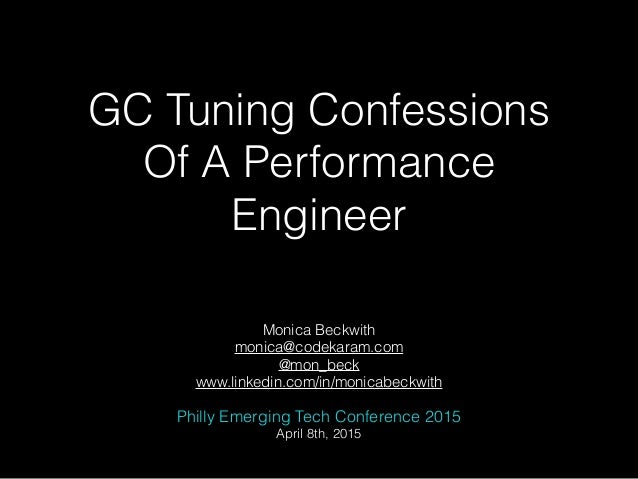 GC Tuning Confessions Of A Performance Engineer Monica Beckwith monica@codekaram.com @mon_beck www.linkedin.com/in/monicab...