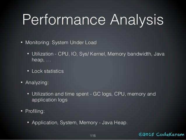 ©2015 CodeKaram Performance Analysis • Monitoring: System Under Load • Utilization - CPU, IO, Sys/ Kernel, Memory bandwidt...