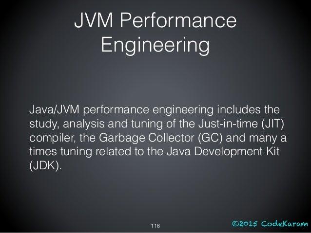 ©2015 CodeKaram JVM Performance Engineering Java/JVM performance engineering includes the study, analysis and tuning of th...