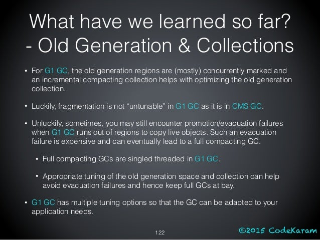 ©2015 CodeKaram • For G1 GC, the old generation regions are (mostly) concurrently marked and an incremental compacting col...