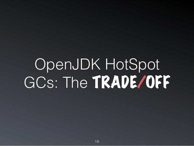 OpenJDK HotSpot GCs: The TRADE/OFF 18