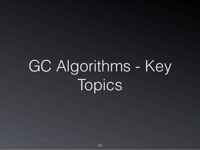 GC Algorithms - Key Topics 34