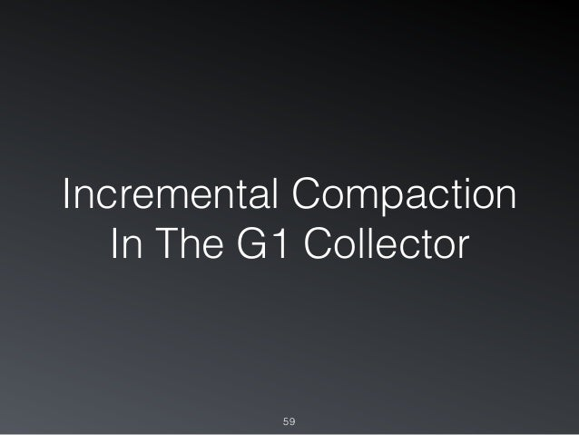 Incremental Compaction In The G1 Collector 59