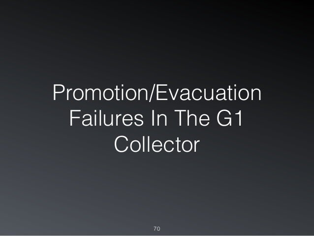Promotion/Evacuation Failures In The G1 Collector 70