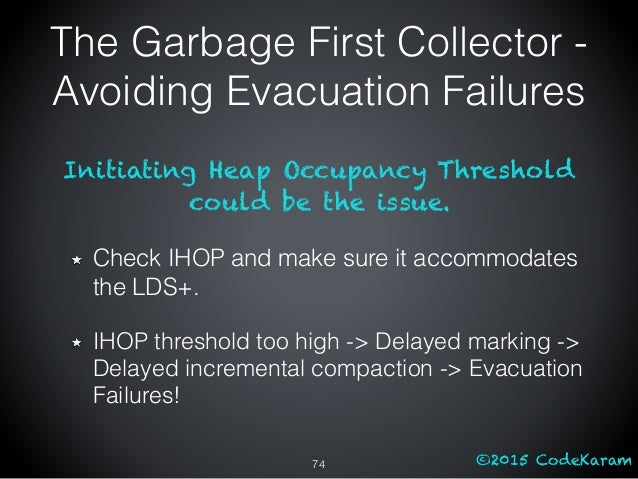 ©2015 CodeKaram Initiating Heap Occupancy Threshold could be the issue. Check IHOP and make sure it accommodates the LDS+....