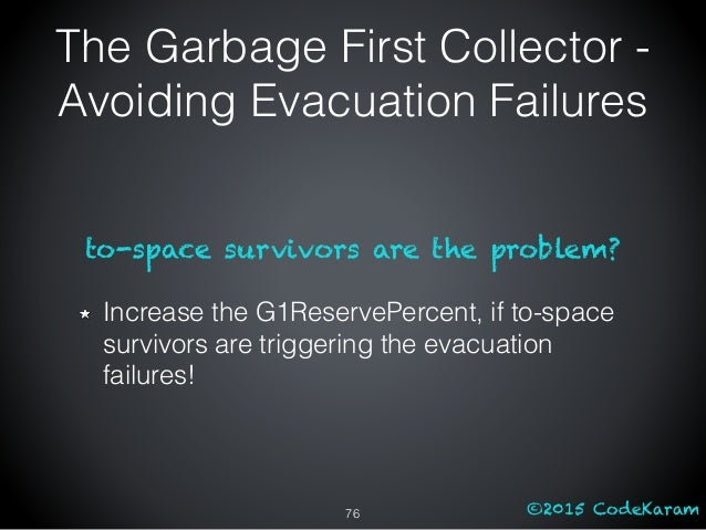 ©2015 CodeKaram to-space survivors are the problem? Increase the G1ReservePercent, if to-space survivors are triggering th...