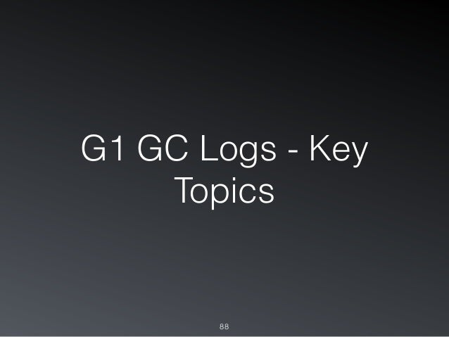 G1 GC Logs - Key Topics 88
