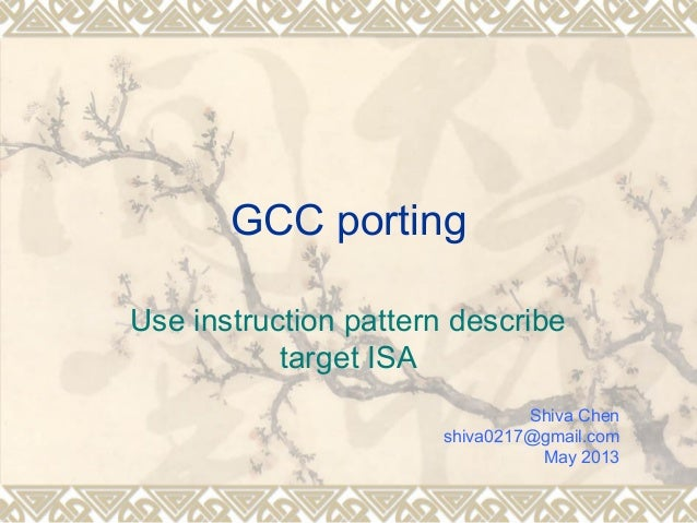 GCC portingUse instruction pattern describetarget ISAShiva Chenshiva0217@gmail.comMay 2013