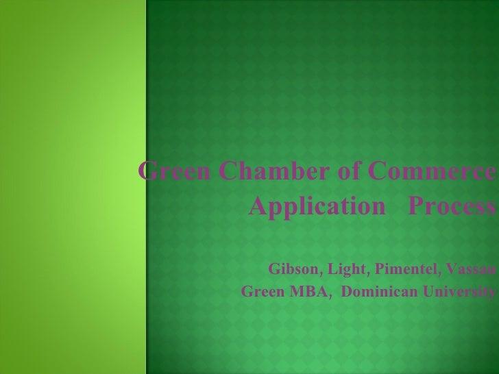 Green Chamber of Commerce Application  Process Gibson, Light, Pimentel, Vassau Green MBA,  Dominican University