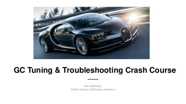 GC Tuning & Troubleshooting Crash Course Ram Lakshmanan Architect: Gceasy.io, fastThread.io, HeapHero.io