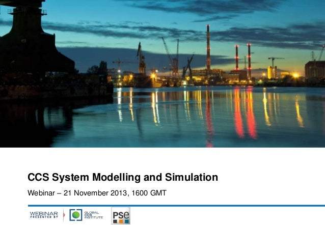 CCS System Modelling and Simulation Webinar – 21 November 2013, 1600 GMT