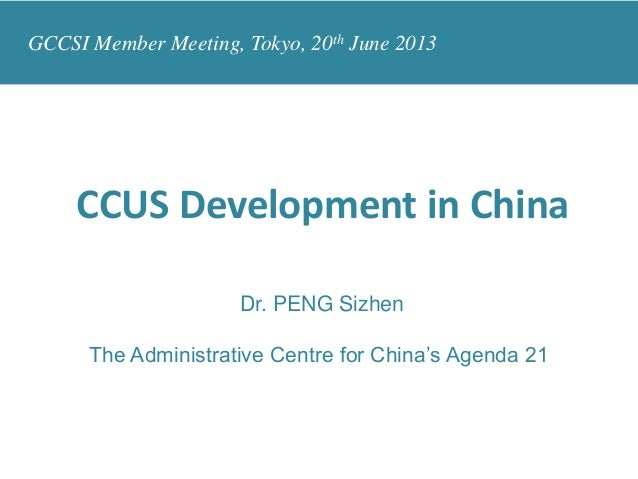 CCUS Development in China Dr. PENG Sizhen The Administrative Centre for China's Agenda 21 GCCSI Member Meeting, Tokyo, 20t...