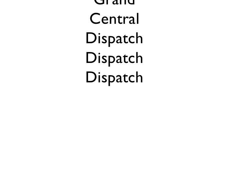 Grand Central Dispatch Dispatch Dispatch