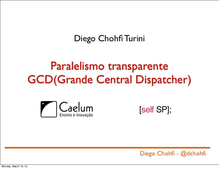 Diego Chohfi Turini                          Paralelismo transparente                       GCD(Grande Central Dispatcher) ...