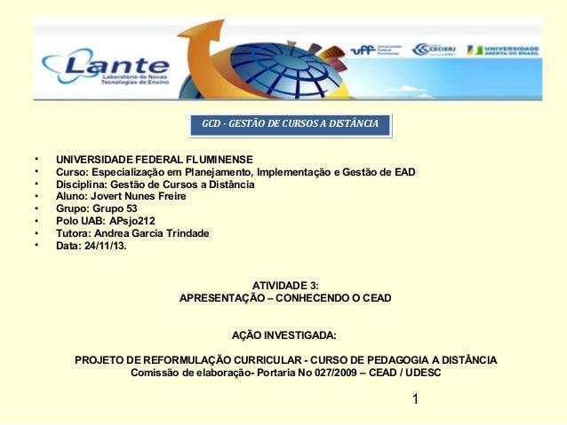 GCD - GGEESSTTÃÃOO DDEE CCUURRSSOOSS AA DDIISSTTÂÂNNCCIIAA  • UNIVERSIDADE FEDERAL FLUMINENSE  • Curso: Especialização em ...