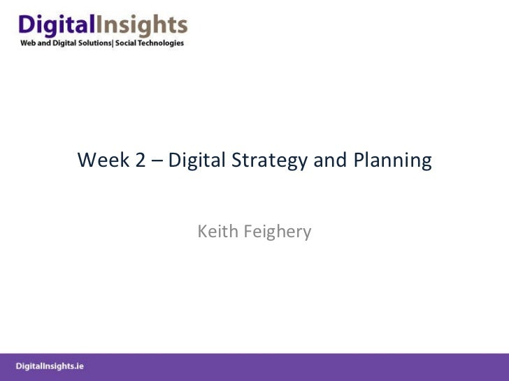 Week 2 – Digital Strategy and Planning Keith Feighery