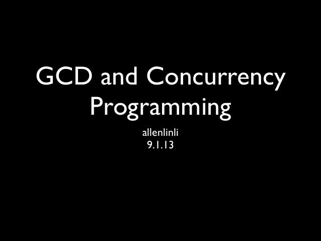 GCD and Concurrency Programming allenlinli  9.1.13