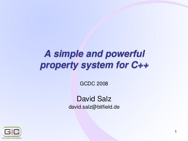 1 A simple and powerful property system for C++ GCDC 2008 David Salz david.salz@bitfield.de