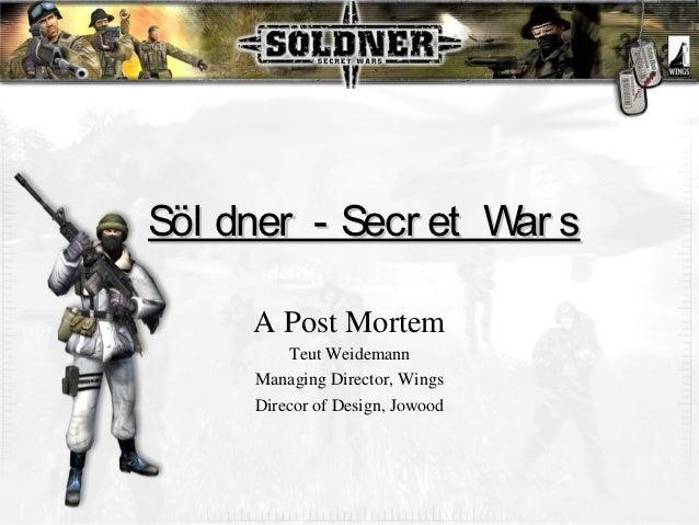 Söl dner - Secr et War s     A Post Mortem         Teut Weidemann     Managing Director, Wings     Direcor of Design, Jowood
