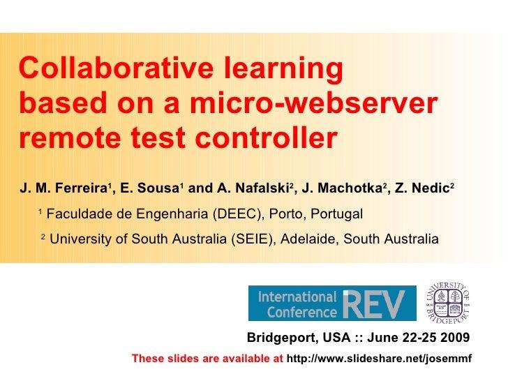 Collaborative learning  based on a micro-webserver remote test controller J. M. Ferreira 1 , E. Sousa 1  and A. Nafalski 2...