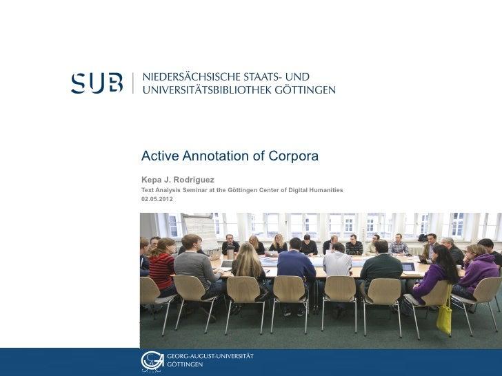 Active Annotation of CorporaKepa J. RodriguezText Analysis Seminar at the Göttingen Center of Digital Humanities02.05.2012