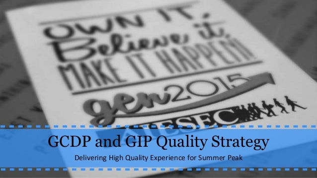GCDP and GIP Quality Strategy Delivering High Quality Experience for Summer Peak