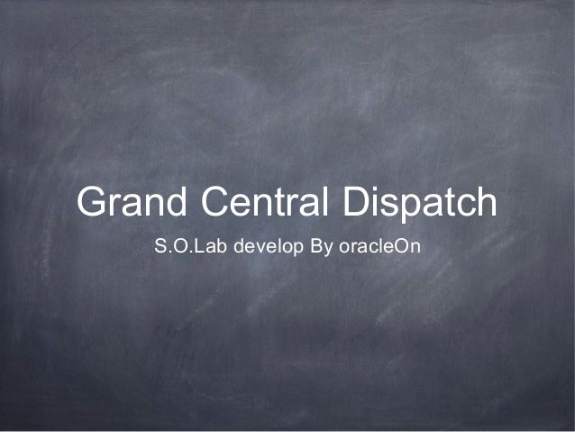 Grand Central DispatchS.O.Lab develop By oracleOn