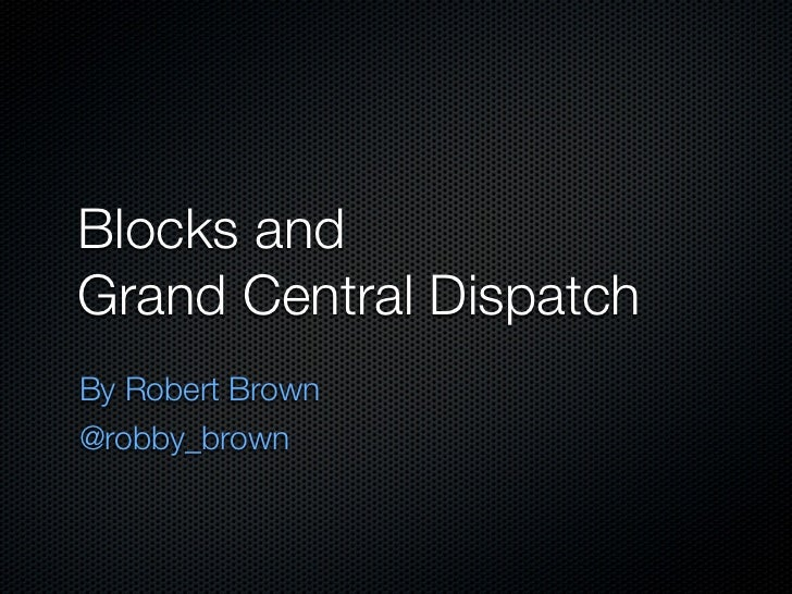 Blocks andGrand Central DispatchBy Robert Brown@robby_brown