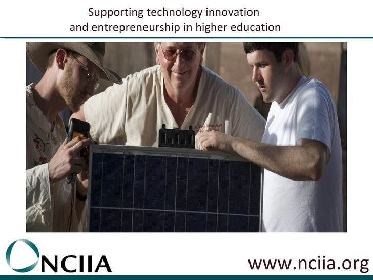 www.nciia.org Supporting technology innovation  and entrepreneurship in higher education