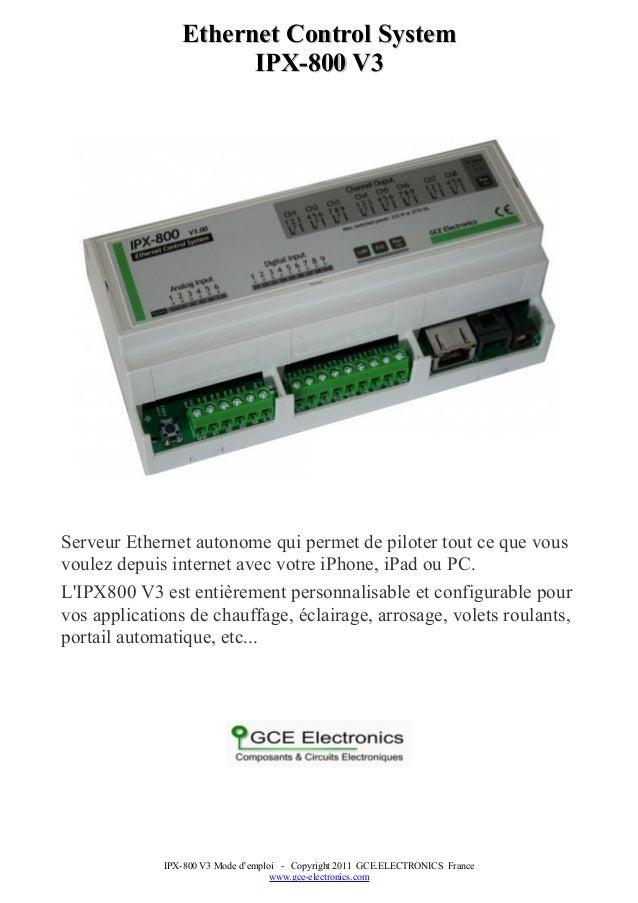 EthernetEthernet Control SystemControl System IPX-800 V3IPX-800 V3 Serveur Ethernet autonome qui permet de piloter tout ce...