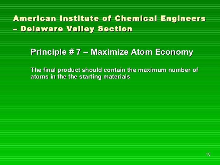 American Institute of Chemical Engineers – Delaware Valley Section <ul><li>Principle # 7 – Maximize Atom Economy </li></ul...